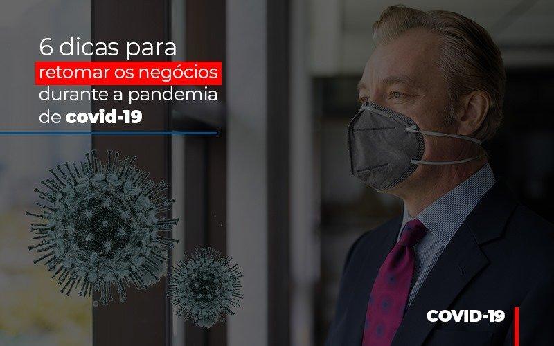6 Dicas Para Retomar Os Negócios Durante A Pandemia De Covid-19